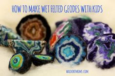 how to make wet felted geodes with kids cover 1 waldorf inspired moms