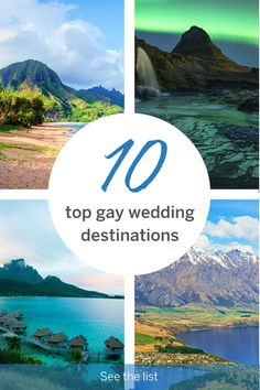 Lonely Planet's top 10 gay wedding destinations are not only gorgeous and romantic, but they also make it easy to get married on-site.