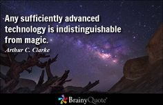 Arthur C. Clarke Quotes Any sufficiently advanced technology is indistinguishable from magic. – Arthur C. Magic Quotes, Brainy Quotes, Great Quotes, Love Quotes, Inspirational Quotes, Technology Quotes, Science And Technology, Technology Management, Spiritual Power