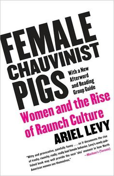 Meet the Female Chauvinist Pig — the new brand of