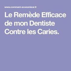 Le Remède Efficace de mon Dentiste Contre les Caries. Life Hacks, Cavities, Tooth Pain, Lifehacks