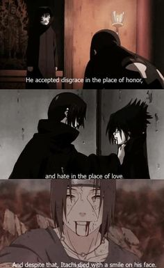 Itachi. Seriously breaks my heart. He did so much for his brother and village and suffered so badly for it too. No rewards, no recognition, no love. </3 :'( #itachi. Naruto shippuden quote