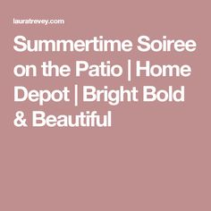 Summertime Soiree on the Patio Home Depot, Party Planning, Jay, Summertime, Deck, Patio, Bright, Kitchen, Tips