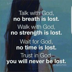 Trust in God; you will never be lost.