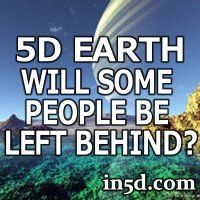 Article...will some people get left behind?  Has your Higher Self decided to stay & work out Karma? Will you decide to stay in Third Dimension as we are now or move into Fifth Dimension here?