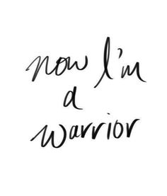 Now I'm A Warrior.
