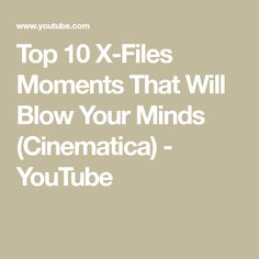Top 10  X-Files Moments That Will Blow Your Minds (Cinematica) - YouTube