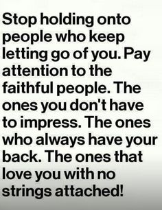 Stop holding on to those that keep letting you go. ..