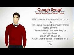 Glee - Cough Syrup - Blaine Anderson - Darren Criss - Lyrics - Season 3 Episode 14 On My Way. http://www.klainecolfer.tumblr.com
