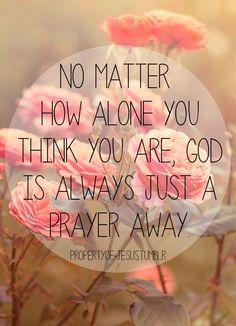 just a prayer away!