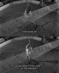 """""""Time heals all. But what if time itself is the disease?"""" - Wings of Desire 