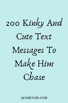 200 Kinky and cute text messages to make him chase
