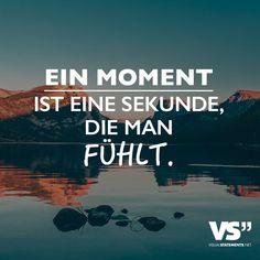 Ein Moment ist eine Sekunde, die man fühlt. - VISUAL STATEMENTS®
