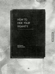 How to hide your insanity and how to hide this book, books, literature, reading Tumblr Book, Books To Read, My Books, Dark Books, Reading Books, Under Your Spell, Book Lists, Book Worms, Just In Case