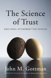 The Science of Trust: Emotional Attunement for Couples, Dr. John M. Gottman. Latest book from researcher and family therapist...presents his newest findings on trust, trustworthiness and betrayal in a breakthrough approach to understanding and helping couples. Want to read..