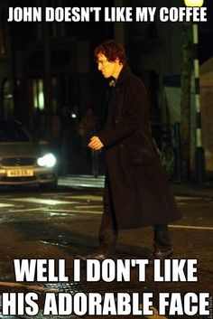 Don't you lie, Sherlock, don't you lie. | DYING OF LAUGHTER