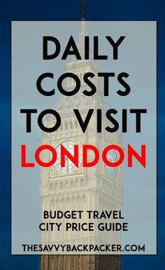 The daily costs to visit London. How to estimate your budget for food, accommodation, attractions, alcohol, and more.