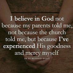 Amen. Faith. God. Goodness and mercy.