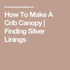 How To Make A Crib Canopy | Finding Silver Linings