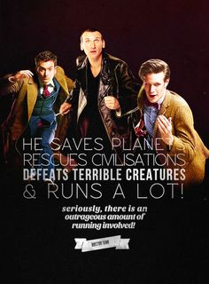And I'd probably die from all that running. Not from some dangerous alien, a Dalek or whatever- from the running! Ha.