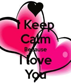I Keep Calm Because I love You