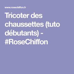 Tricoter des chaussettes (tuto débutants) - #RoseChiffon