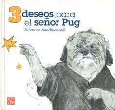 Meschenmoser, Sebastian. 3 DESEOS PARA EL SEÑOR PUG. Fondo de Cultura Económica, 2013.