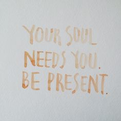 Your soul needs you.