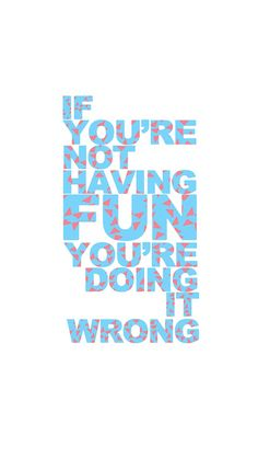 If you are not having fun you are doing it wrong. #iPhone #Wallpaper #Lifelinequotes http://lifelinequotes.com