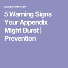 5 Warning Signs Your Appendix Might Burst | Prevention