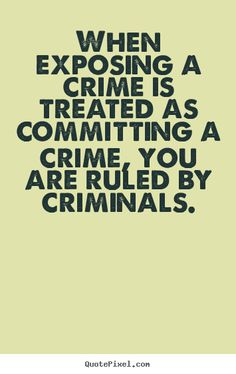 When exposing a crime is treated as committing a crime, you are ruled by…