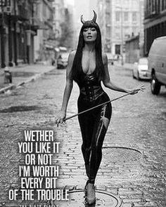 """""""Wether you like it or not; I'm worth every bit of the trouble."""" Thats only cause im a strong woman & only Kk has showed the work. Mistress Quotes, Dominant Quotes, Boss Bitch Quotes, Femdom Captions, Kinky Quotes, Naughty Quotes, Female Supremacy, Elegantes Outfit, Alpha Female"""
