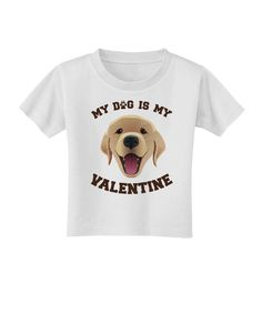 TooLoud My Dog is my Valentine Gold Yellow Toddler T-Shirt