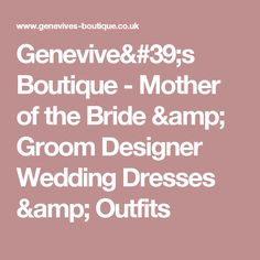 Genevive's Boutique - Mother of the Bride & Groom Designer Wedding Dresses & Outfits
