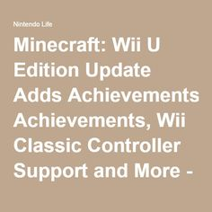 Minecraft: Wii U Edition Update Adds Achievements, Wii Classic Controller Support and More - Nintendo Life