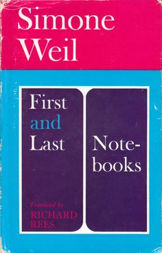 """First and Last Notebooks  Simone Weil  """"Never react to an evil in such a way as to augment it.""""  Simone Weil on temptation, the key to discipline, and what it means to be a complete human being –enormous wisdom from one of the most incisive minds of the past century:"""