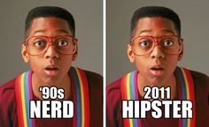 So true. I've always liked nerds and now hipsters are kinda ruining it.