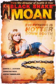 """Black Snake Moan (2006)  """"Everything is Hotter Down South""""  Great performances here. Good movie. Strange"""
