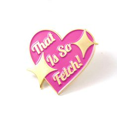 Mean Girls That Is So Fetch Enamel Pin by Heartificial on Etsy
