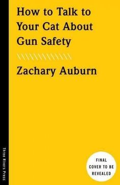 How to Talk to Your Cat About Gun Safety: And Abstinence, Drugs, Satanism, and Other Dangers That Threaten Their ...