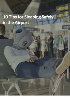 10 Tips for Sleeping Safely in the Airport    #tips #travel #sleeping #airport #safety