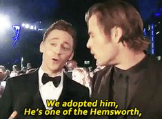we adopted him, he's one of the hemsworth,