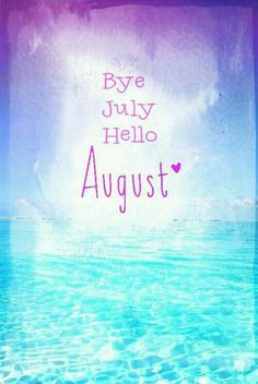 July was a beautiful now welcoming August!