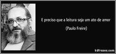 E preciso que a leitura seja um ato de amor (Paulo Freire)