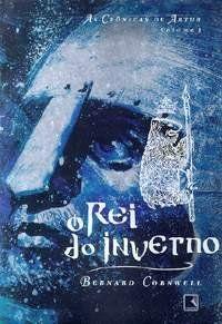 O Rei do Inverno - Bernard Cornwell (Trilogia As Crônicas de Artur - Livro 1)