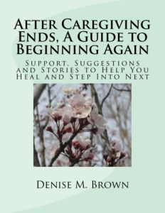 A guide for coping with two losses: the loss of your caregiving role and the loss of your family member or friend