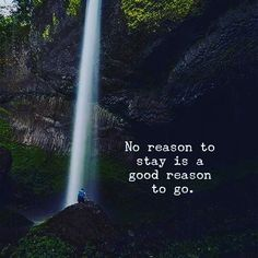 Np reason to stay  is a good reason to go