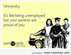 Free and Funny College Ecard: University; It's like being unemployed but your parents are proud of you Create and send your own custom College ecard. Going To University, University Life, University Memes, Uni Life, College Life, College Humor, School Humor, Law School, I Love To Laugh
