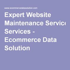 Expert Website Maintenance Services - Ecommerce Data Solution Have you ever walked around an old, stately house that must have looked unprecedented in its prime, yet has now fallen into a bona fide state of haggardness
