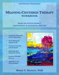 """Book: """"Meaning-Centered Therapy Workbook: Based on Viktor Frankl's Logotherapy & Existential Analysis"""" by Marie Dezelic PhD Get it on Amazon: http://www.amazon.com/Meaning-Centered-Therapy-Workbook-Logotherapy-Existential/dp/0984640819/ref=tmm_pap_swatch_0?_encoding=UTF8&qid=1456595768&sr=8-2"""